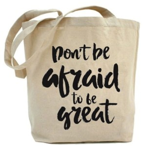 "Shopper ""DON'T BE AFRAID TO BE GREAT"""