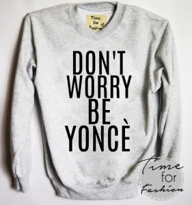 "Bluza""DON' T WORRY BE YONCE"""