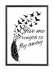 "PLAKAT W RAMIE ""GIVE ME STRENGTH TO FLY AWAY+PTAKI"