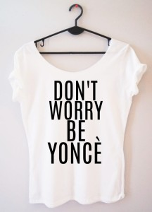"PROORIGINAL BLUZKA ""DON'T WORRY BE YONCE"""